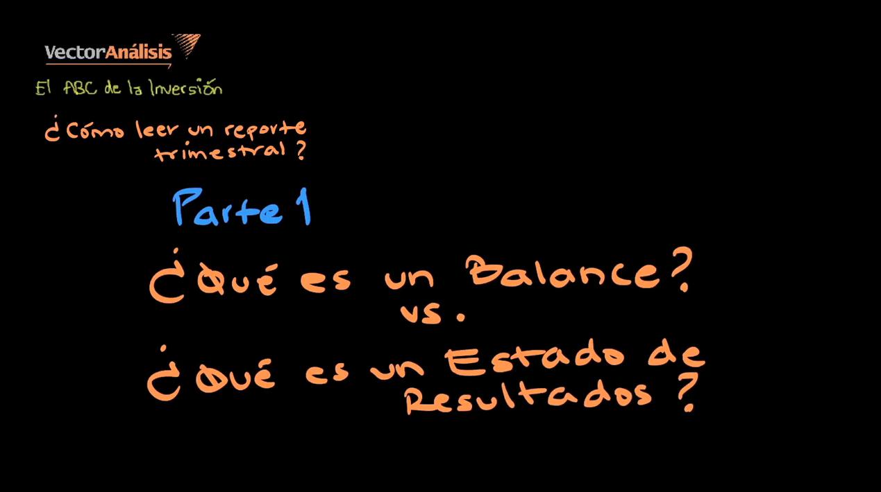 Video:  Como leer reportes trimestrales? Parte 1. Balance vs. Estado de Resultados.